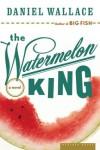 The Watermelon King - Daniel Wallace