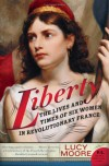 Liberty: The Lives and Times of Six Women in Revolutionary France (P.S.) - Lucy Moore