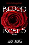 Blood Roses - Jason T. Graves