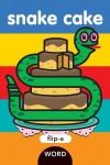 Flip-a-Word: Snake Cake - Harriet Ziefert, Yukiko Kido