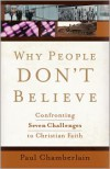 Why People Don't Believe: Confronting Seven Challenges to Christian Faith - Paul Chamberlain