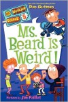 Ms. Beard Is Weird! - Dan Gutman, Jim Paillot