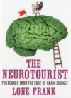 The Neurotourist: Postcards from the Edge of Brain Science - Lone Frank