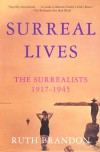 Surreal Lives: The Surrealists 1917-1945 - Ruth Brandon