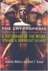 The Cryptopedia: A Dictionary of the Weird, Strange, and Downright Bizarre - 'Jonathan Maberry',  'David F. Kramer'