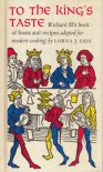 To the King's Taste: Richard II's Book of Feasts and Recipes Adapted for Modern Cooking - Lorna J. Sass