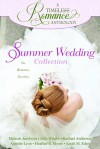 A Timeless Romance Anthology: Summer Wedding Collection - Sarah M. Eden, Heather B. Moore, Annette Lyon, Melanie Jacobson, Julie Wright, Rachael Anderson