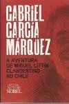 A Aventura de Miguel Littín, Clandestino no Chile - Margarida Santiago, Gabriel García Márquez