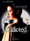 Addicted - S.A. Archer, S. Ravynheart