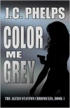 Color Me Grey: Book One of the Alexis Stanton Chronicles - J.C. Phelps