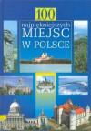 100 najpiękniejszych miejsc w Polsce - praca zbiorowa