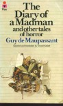 The Diary of a Madman and Other Tales of Horror - Guy de Maupassant, Arnold Kellett