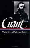 Memoirs and Selected Letters (Library of America #50) - Mary D. McFeely, William S. McFeely, Ulysses S. Grant