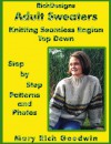 Adult Sweaters: Knitting Seamless Raglan Top Down: Step by Step Patterns and Photos - Mary Rich Goodwin
