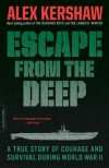 Escape from the Deep: A True Story of Courage and Survival During World War II - Alex Kershaw