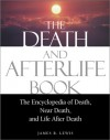 The Death and Afterlife Book: The Encyclopedia of Death, Near Death, and Life After Death - James R. Lewis, Raymond Moody