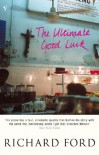 The Ultimate Good Luck - Richard Ford