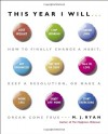 This Year I Will...: How to Finally Change a Habit, Keep a Resolution, or Make a Dream Come True - M.J. Ryan