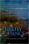 The Firefly Dance - Sarah Addison Allen,  Phyllis Schieber,  Augusta Trobaugh,  Kathryn Magendie