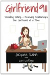 Girlfriend 911: Decoding Dating & Rescuing Relationships One Girlfriend at a Time - Jacquee Kahn, Lori LePage