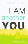 I Am Another You: A Journey to Powerful Breakthroughs - Priya Kumar, Sonavi Desai, Namrata Chattaraj