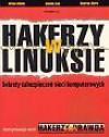 Hakerzy w Linuksie - sekrety zabezpieczeń sieci komputerowych - Brian Hatch, James Lee, George Kurtz, Karol Perwenis