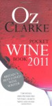 Oz Clarke Pocket Wine Book, 2011 2011: 7500 Wines, 4000 Producers, Vintage Charts, Wine and Food - Oz Clarke