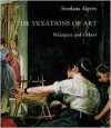 The Vexations of Art: Velazquez and Others - Svetlana Alpers