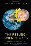 The Pseudoscience Wars: Immanuel Velikovsky and the Birth of the Modern Fringe - Michael D. Gordin