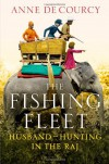 The Fishing Fleet: Husband-Hunting in the Raj - Anne de Courcy