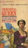 Immortal Queen: Mary Queen of Scots - Elizabeth Byrd