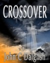 CROSSOVER (Thrilling Christian Fantasy Suspense (Chaser Chronicles #1)) - John C. Dalglish