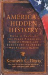 America's Hidden History: Untold Tales of the First Pilgrims, Fighting Women, and Forgotten Founders Who Shaped a Nation - Kenneth C. Davis