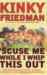 'Scuse Me While I Whip This Out: Reflections on Country Singers, Presidents, and Other Troublemakers - Kinky Friedman