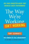 The Way We're Working Isn't Working: The Four Forgotten Needs That Energize Great Performance - Tony Schwartz, Jean Gomes, Catherine McCarthy