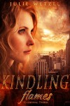 Kindling Flames: Gathering Tinder (The Ancient Fire Series Book 1) - Julie Wetzel
