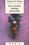 Zen i sztuka obsługi motocykla: rozprawa o wartościach - Robert M. Pirsig