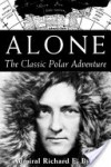 Alone: The Classic Polar Adventure - Richard Evelyn Byrd, Richard E. Harrison, Kieran Mulvaney