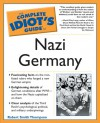 Complete Idiot's Guide to Nazi Germany - Robert Smith Thompson
