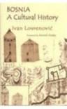 Bosnia: A Cultural History - Ivan Lovrenovic