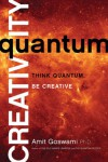 Quantum Creativity: Think Quantum, Be Creative - Amit Amit Goswami