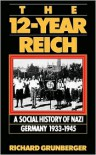 The 12-Year Reich: A Social History of Nazi Germany 1933-1945 - Richard Grunberger