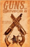 Guns of Seneca 6 - Bernard Schaffer