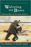 Waltzing with Bears: Managing Risk on Software Projects - Tom DeMarco,  Timothy Lister