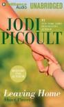 Leaving Home: Short Pieces - Jodi Picoult