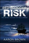 Red-Blooded Risk: Quantitative Strategies for Embracing Risk - Aaron Brown