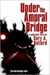 Under the Amoral Bridge - Gary Ballard