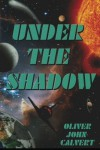 Under the Shadow - Oliver John Calvert
