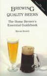 Brewing Quality Beers: The Home Brewer's Essential Guidebook - Byron Burch