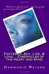 Fantasies, Sex, Lies, & Love... Chronicles of the Heart and Mind - Harmonie Reigns